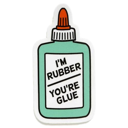 I'm Rubber You're Glue Sticker
