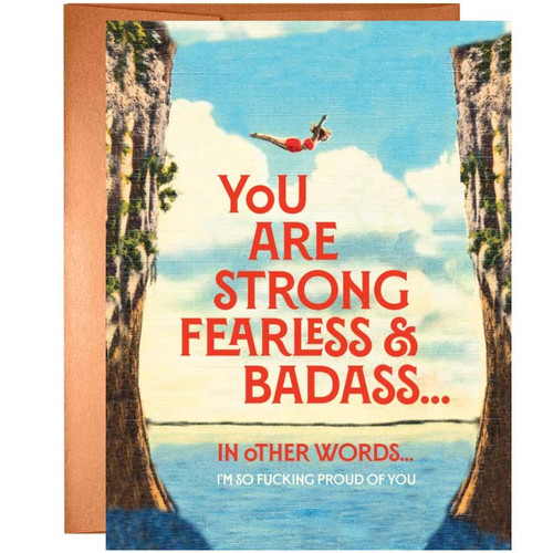 You are Strong, Fearless + Badass, I'm So F*cking Proud Of You Greeting Card
