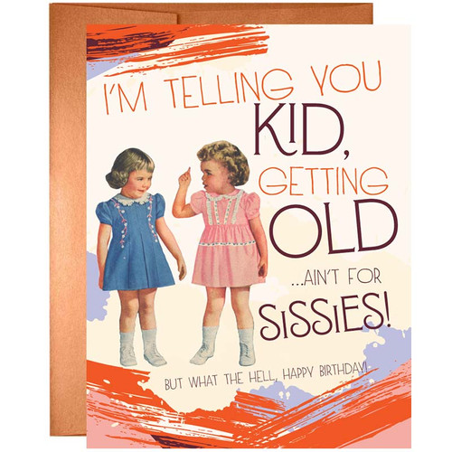 I'm Telling You Kid, Growing Old Ain't For Sissies Birthday Card
