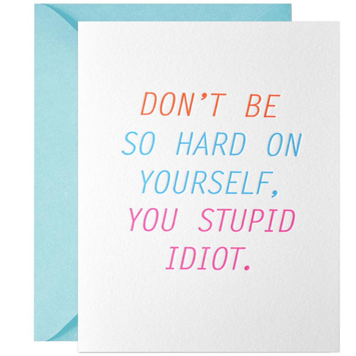 Don't Be So Hard On Yourself, You Stupid Idiot Greeting Card