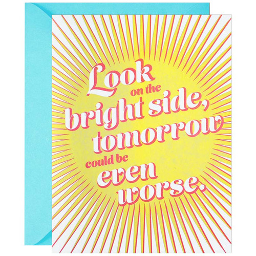 Look On the Bright Side, Tomorrow Could Be Worse Greeting Card