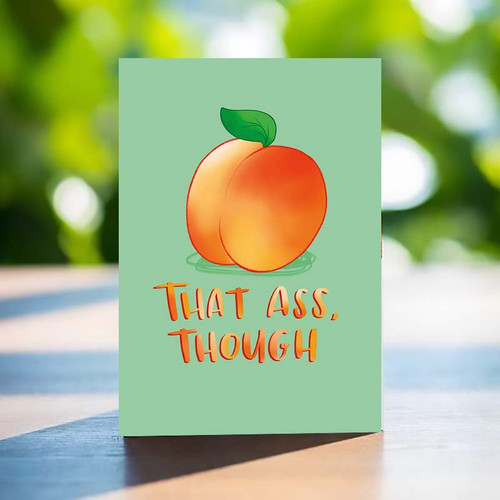 Funny Greeting Card - That Ass Though