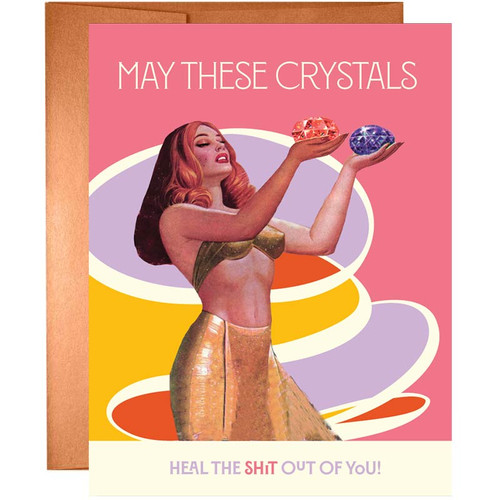 May These Crystals Heal The Sh*t Out Of You Greeting Card