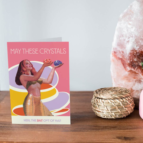 May These Crystals Heal The Sh*t Out Of You Greeting Card Purchase
