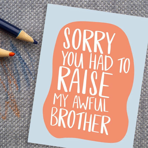 Sorry You Had To Raise My Awful Brother Mother's Day/Father's Day Card