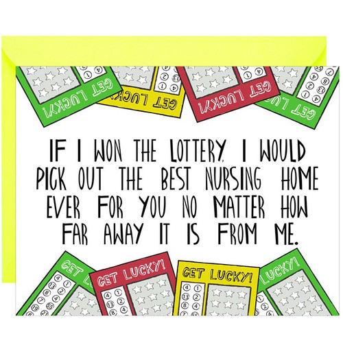 If I Won The Lottery I Would Pick Out The Best Nursing Home For You Greeting Card