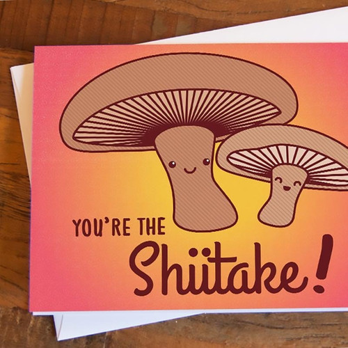 You're The Shiitake! Greeting Card