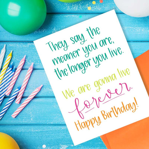 The Meaner You Are, The Longer You Live Birthday Card