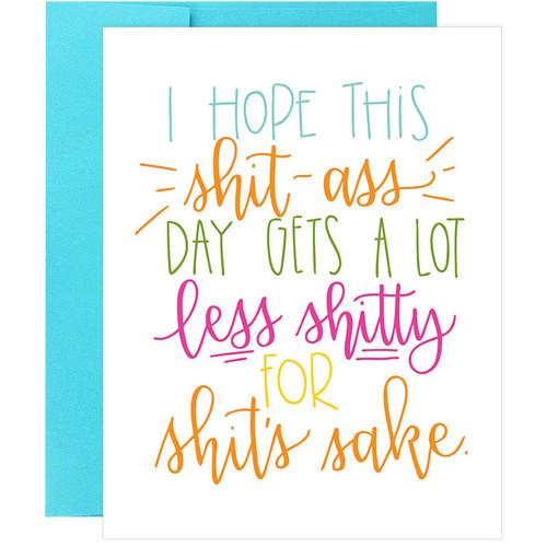 I Hope This Sh*t A** Day Gets A Lot Less Sh*tty Greeting Card
