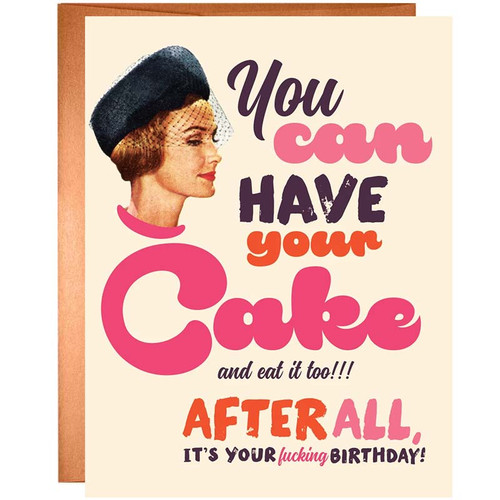 You Can Have Your Cake And Eat It Too!!! After All It's Your Fucking Birthday Card