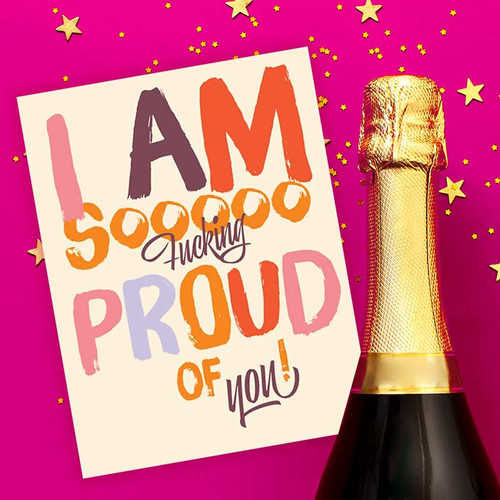 Congratulations - I Am Soooo Fucking Proud of You Greeting Card