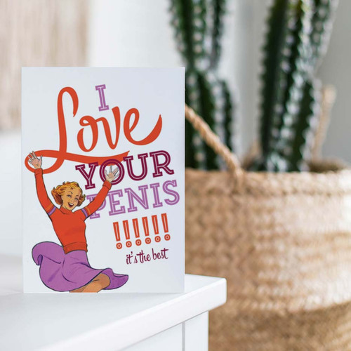 Funny I Love Your Penis, It's The Best Greeting Card