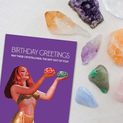May These Crystal Heal The Shit Out Of You Birthday Card