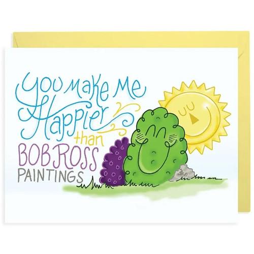 You Make Me Happier Than Bob Ross Paintings Greeting Card