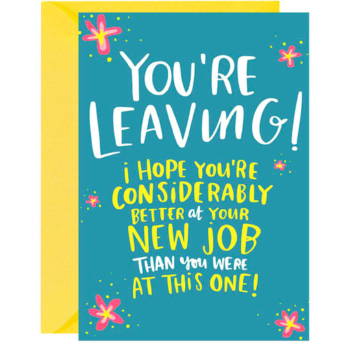 New Job Card for a co-worker. You're Leaving! I hope you're considerably better at your new job than you were at this one!