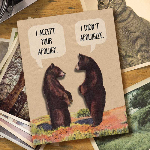 I accept your apology.  I didn't apologize. Funny Bears
