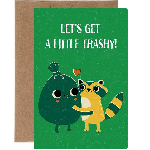 Let's Get A Little Trashy Greeting Card