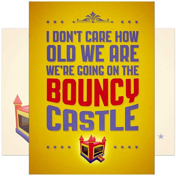 I Don't Care How Old We Are We're Going On The Bouncy Castle Birthday Card