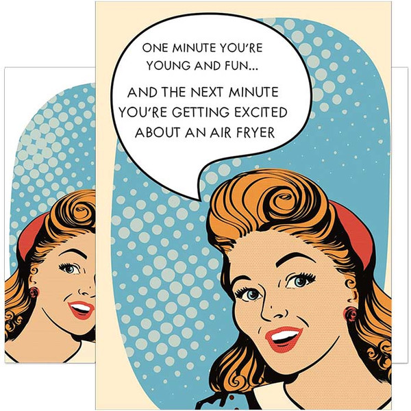 One Minute Your Young and Fun - The Next Excited About An Air Fryer Birthday Card