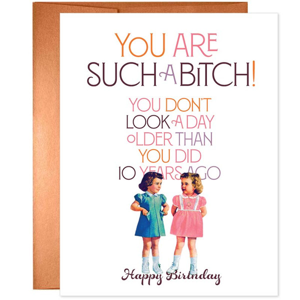 Offensive Birthday Card - You Don't Look A Day Older Than You Did 10 Years Ago