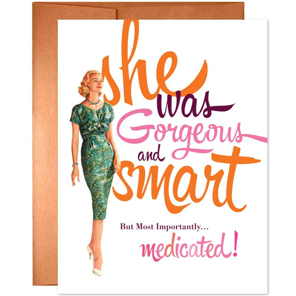 She Was Gorgeous & Smart. But Most Importantly Medicated Card