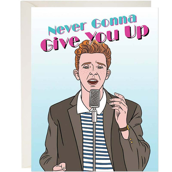 Rick Astley is Never Gonna Give You Up! Greeting Card