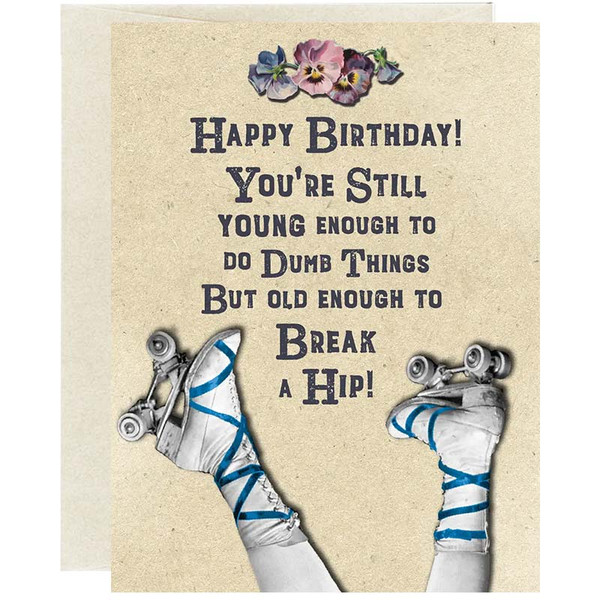 You're Old Enough To Break A Hip Birthday Card