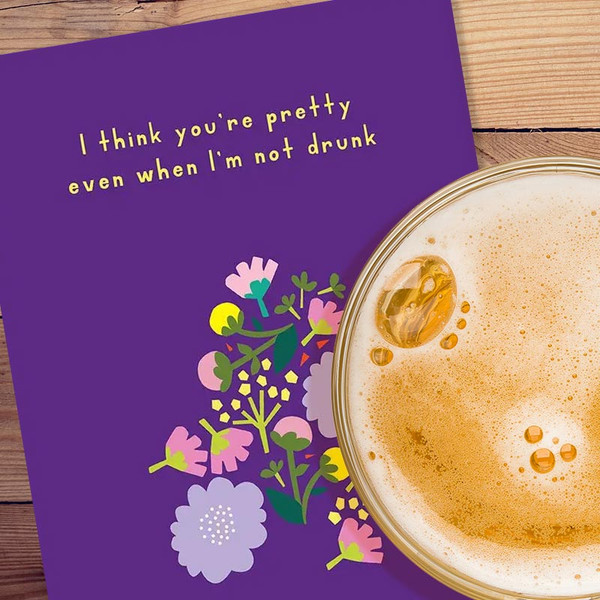 You're Pretty Even When I'm Not Drunk Greeting Card