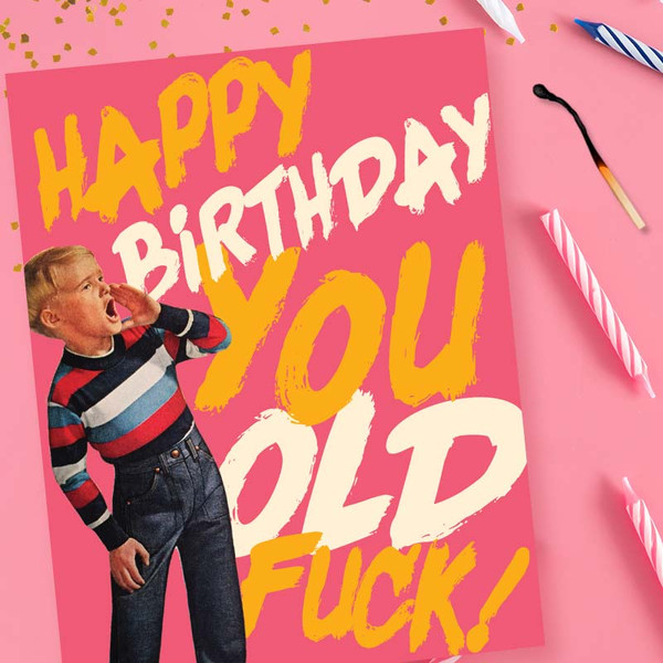 Funny Birthday Card  |  Happy Birthday You Old F*ck Card