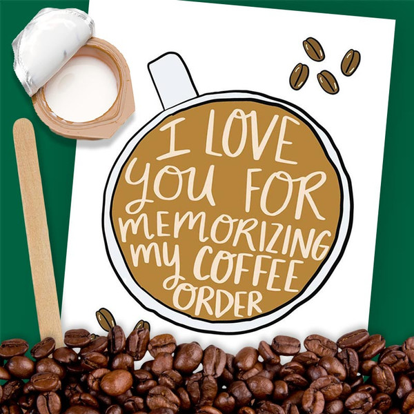 Coffee Lover Greeting Card - I love you for memorizing my coffee order