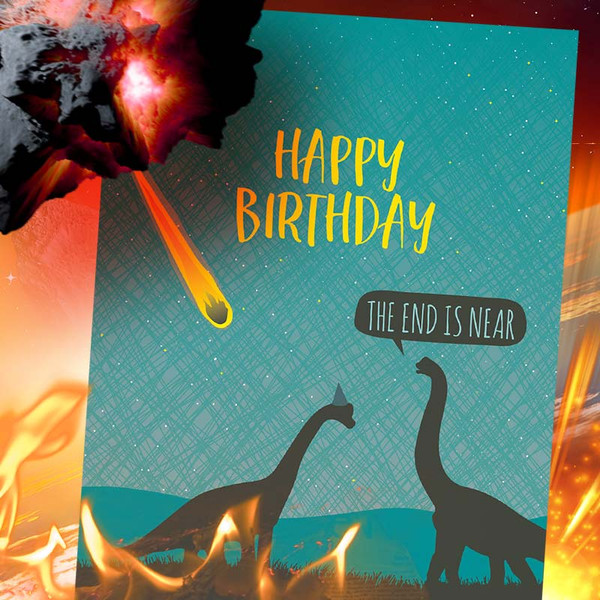 The End Is Near Dinosaur Funny Birthday Card