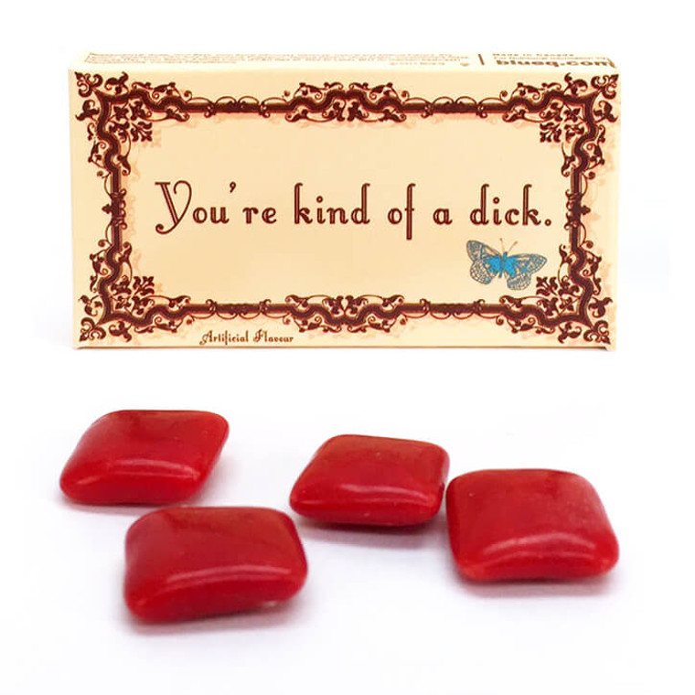 You're Kind Of A Dick Gum