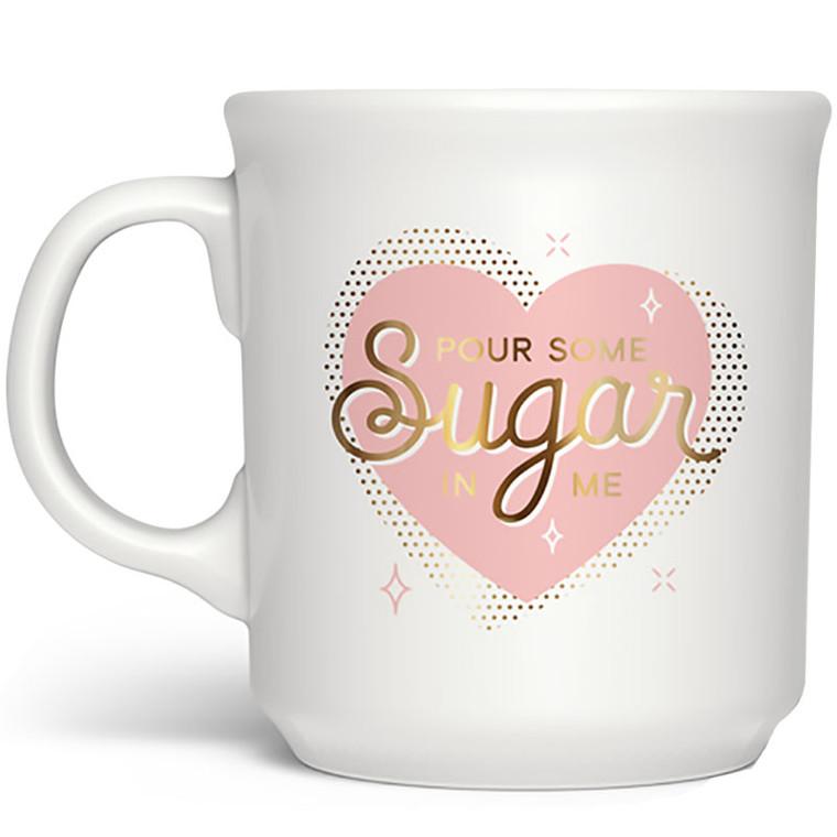 Pour Some Sugar in Me Mug