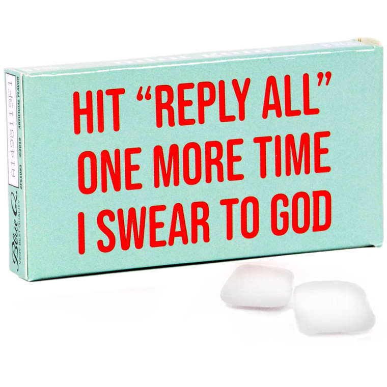 Hit Reply All One More Time I Swear To God Gum