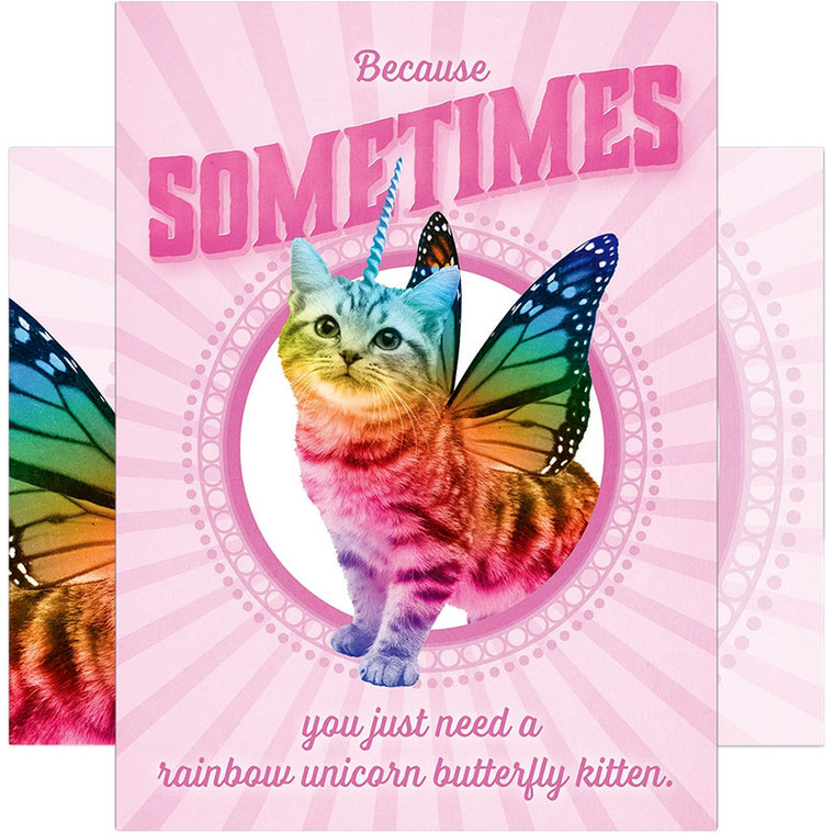 Sometimes You Just Need a Rainbow Unicorn Butterfly Kitten Greeting Card