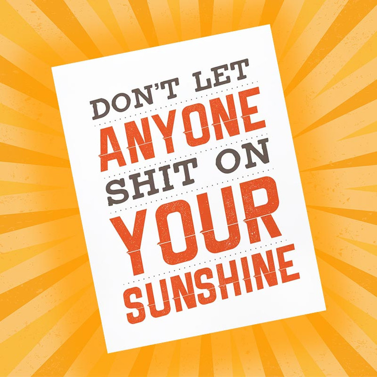 Don't Let Anyone Shit On Your Sunshine Greeting Card