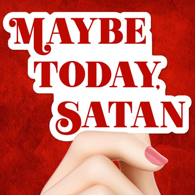 Not Today Satan?... Maybe Today, Satan Sticker