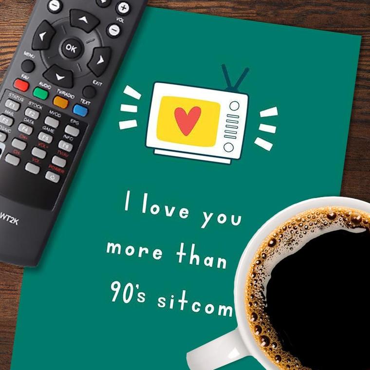 I Love You More Than a 90's Sitcom Greeting Card