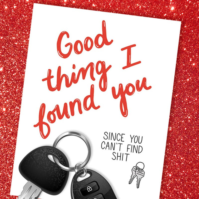 Good Thing I Found You- You Can't Find Shit Valentine's Day Card