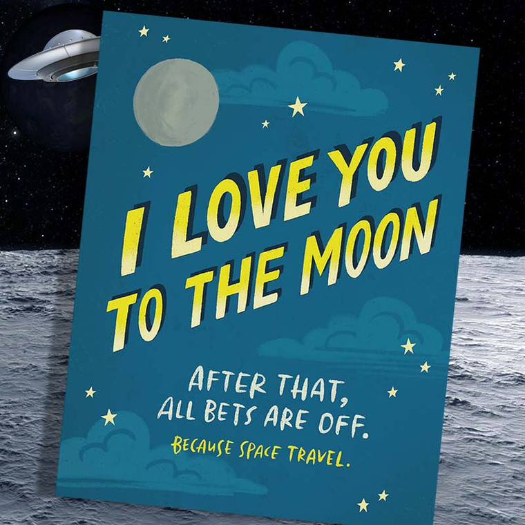 I love you to the moon! After that all bets are off. Because space travel.