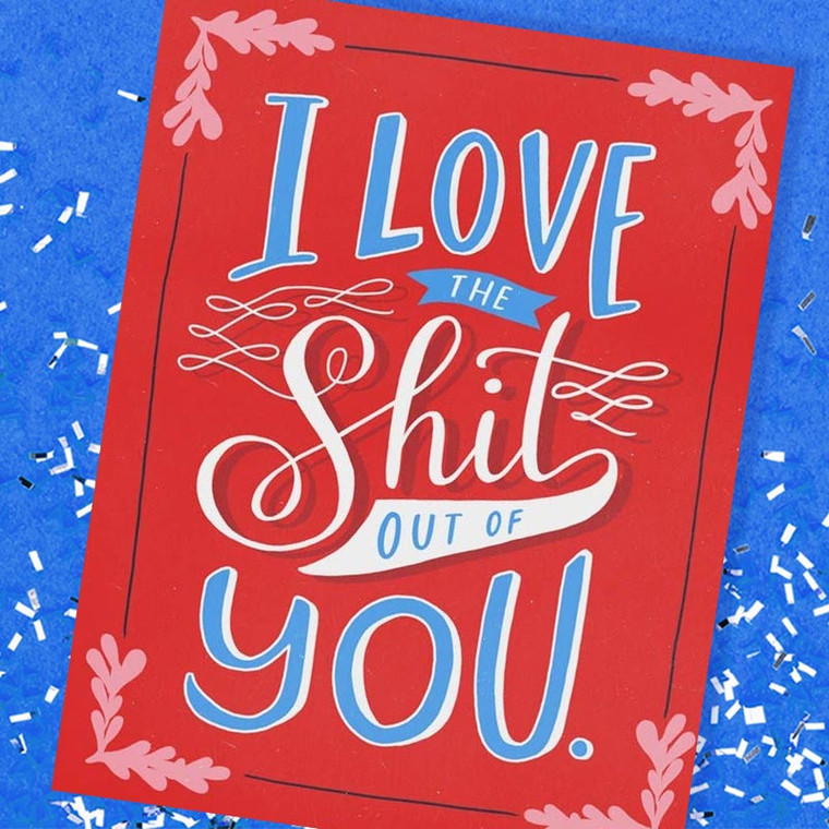 Swearing - I Love the Shit Out Of You Valentine's Day Card