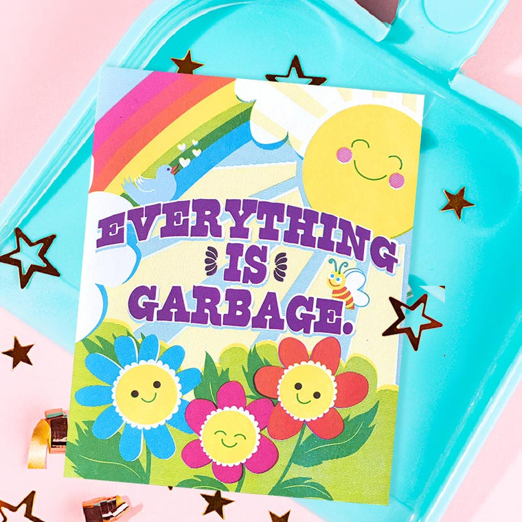 Funny Friendship Card - Everything is Garbage
