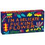 I'm A Delicate F*cking Flower Gum