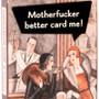 Motherfucker Better Card Me Gum