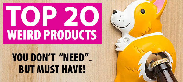 These are our TOP WEIRD products + gifts!