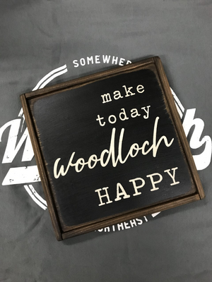 Make Today Woodloch Happy Sign