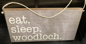 """Eat. Sleep. Woodloch"" Sign"