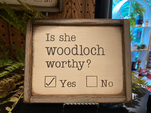 """""""Is She Woodloch Worthy?"""" Wood Sign"""
