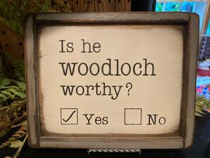 """Is He Woodloch Worthy?"" Wood Sign"