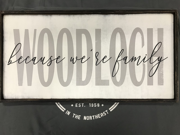 Woodloch Because We're Family Sign